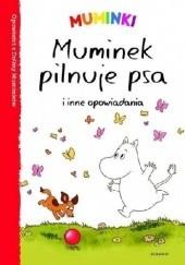 Okładka książki Muminki. Muminek pilnuje psa i inne opowiadania Tittamari Marttinen