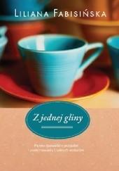 Okładka książki Z jednej gliny Liliana Fabisińska