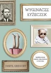 Okładka książki Wyginacze łyżeczek Daryl Gregory