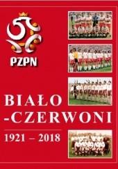 Okładka książki Biało-Czerwoni 1921-2018. Dzieje Piłkarskiej Reprezentacji Polski