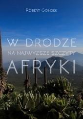 Okładka książki W drodze na najwyższe szczyty Afryki Robert Gondek