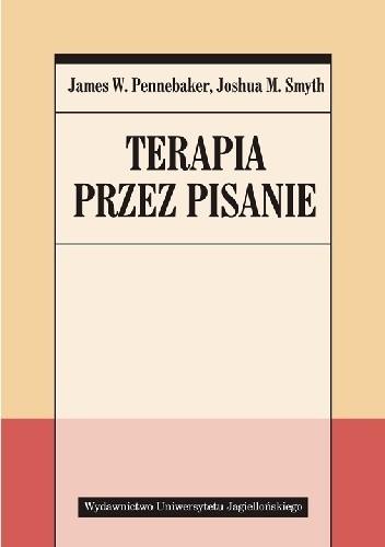 Okładka książki Terapia przez pisanie James W. Pennebaker,Joshua M. Smyth