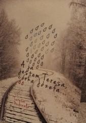 Okładka książki A ja jestem Teresa, córka Józefa... Teresa Pochwała