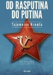 Okładka książki Od Rasputina do Putina. Tajemnice Kremla Bernard Lecomte