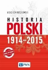 Okładka książki Historia Polski 1914-2015 Wojciech Roszkowski