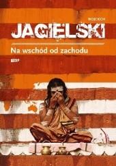 Okładka książki Na wschód od zachodu Wojciech Jagielski