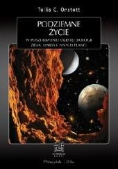 Okładka książki Podziemne życie. W poszukiwaniu ukrytej biologii Ziemi, Marsa i innych planet Tullis C. Onstott