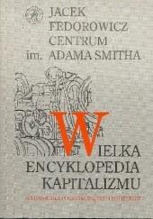 Okładka książki Wielka Encyklopedia Kapitalizmu. Wydanie dla początkujących i polityków Jacek Fedorowicz