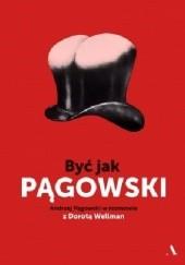 Okładka książki Być jak Pągowski Dorota Wellman,Andrzej Pągowski