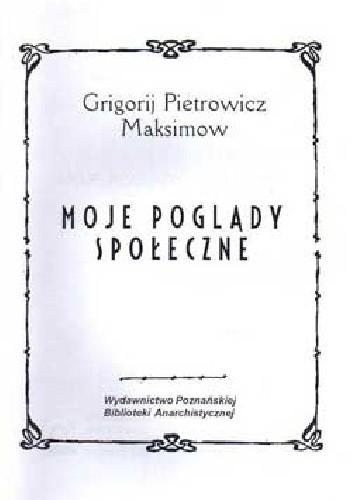 Okładka książki Moje poglądy społeczne Grigorij Maksimow