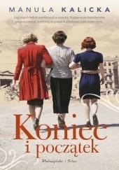 Okładka książki Koniec i początek Manula Kalicka