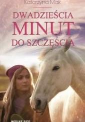 Okładka książki Dwadzieścia minut do szczęścia Katarzyna Mak