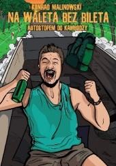Okładka książki Na waleta bez bileta: Autostopem do Kambodży Konrad Malinowski
