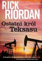 Okładka książki Ostatni król Teksasu Rick Riordan