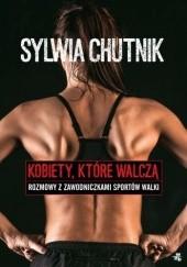 Okładka książki Kobiety, które walczą - rozmowy z zawodniczkami sztuk walki Sylwia Chutnik
