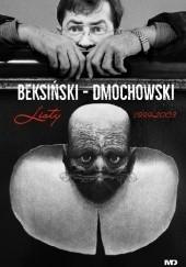 Okładka książki Beksiński - Dmochowski listy 1999 - 2003 Zdzisław Beksiński,Piotr Dmochowski