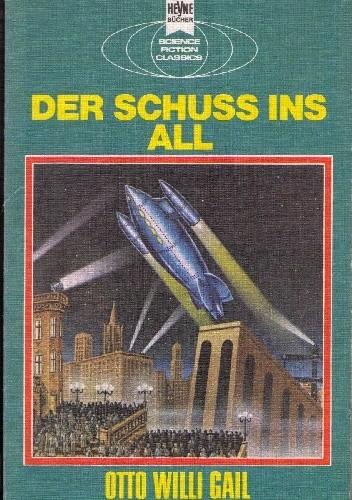 Okładka książki Der Schuss ins All Otto Willi Gail