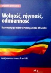 Okładka książki Wolność, równość, odmienność. Nowe ruchy społeczne w Polsce początku XXI wieku. Ireneusz Krzemiński