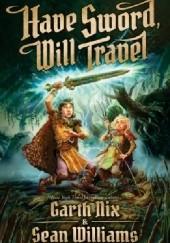 Okładka książki Have Sword, Will Travel Sean Williams,Garth Nix