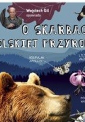 Okładka książki Wojciech Gil opowiada o skarbach polskiej przyrody Wojciech Gil