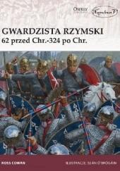 Okładka książki Gwardzista rzymski 62 przed Chr.-324 po Chr. Ross Cowan
