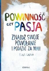 Okładka książki Powinność czy pasja. Znajdź swoje powołanie i podążaj za nim! Elle Luna