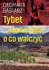 Okładka książki Tybet - zawsze jest o co walczyć Dagmara Babiarz