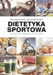 Okładka książki Dietetyka sportowa. Co jeść, by trenować efektywnie Krzysztof Mizera,Justyna Mizera