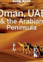 Okładka książki Oman & Arabian Peninsula. Przewodnik Lonely Planet Anthony Ham,Jenny Walker,Andrea Schulte - Peevers