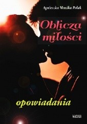 Okładka książki Oblicza miłości Agnieszka Monika Polak