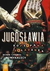 Okładka książki Jugosławia. Rozsypana układanka Beata i Paweł Pomykalscy