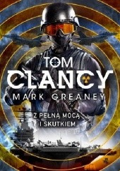 Okładka książki Z pełną mocą i skutkiem Tom Clancy,Mark Greaney