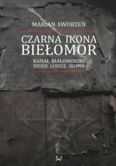 Okładka książki Czarna ikona. Biełomor. Kanał Białomorski – dzieje, ludzie, słowa Marian Sworzeń
