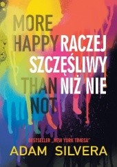 Okładka książki More Happy Than Not. Raczej szczęśliwy niż nie Adam Silvera