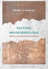 Okładka książki Kultura indoeuropejska. Antropologia wspólnot prehistorycznych Andrzej P. Kowalski
