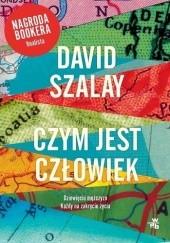 Okładka książki Czym jest człowiek David Szalay