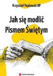 Okładka książki Jak się modlić Pismem Świętym Krzysztof Popławski OP