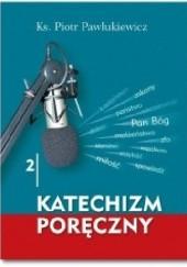 Okładka książki Katechizm poręczny 2 Ks. Piotr Pawlukiewicz