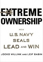 Okładka książki Extreme Ownership: How U.S. Navy SEALs Lead and Win Jocko Willink, Leif Babin
