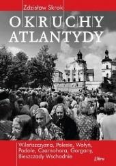 Okładka książki Okruchy Atlantydy. Kresowe peregrynacje z upadłą Bestią w tle Zdzisław Skrok