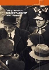 Okładka książki Koronkowa robota. Sprawa Gorgonowej Cezary Łazarewicz