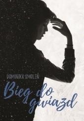 Okładka książki Bieg do gwiazd Dominika Smoleń