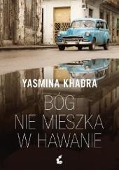 Okładka książki Bóg nie mieszka w Hawanie Yasmina Khadra