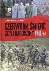 Okładka książki Czerwona śmierć czyli narodziny PRL-u Skabimir Socha