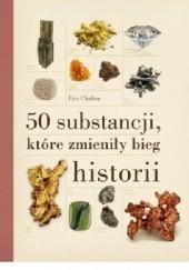 Okładka książki 50 substancji, które zmieniły bieg historii Eric Chaline