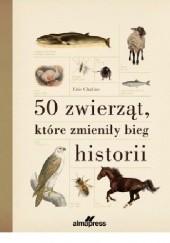 Okładka książki 50 zwierząt, które zmieniły bieg historii Eric Chaline