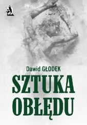 Okładka książki Sztuka obłędu Dawid Głodek