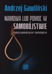 Okładka książki Namowa lub pomoc w samobójstwie. Aspekty kryminalistyczne i kryminologiczne Andrzej Gawliński