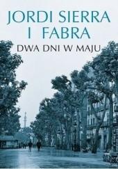 Okładka książki Dwa dni w maju Jordi Sierra i Fabra