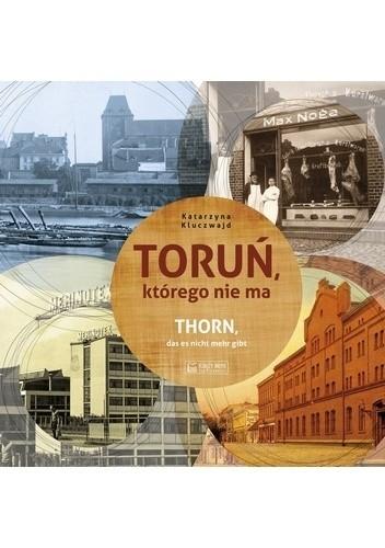 Okładka książki Toruń, którego nie ma Katarzyna Kluczwajd